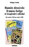 Bande dessinée franco-belge et imaginaire colonial - Des années 1930 aux années 1980