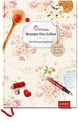 Omas Rezepte fürs Leben – ein Erinnerungsbuch: Schreibst du mir das auf? (GROH Erinnerungsalbum)