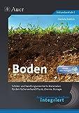 Naturwissenschaften integriert Boden: Schüler- und handlungsorientierte Materialien für den Fächerverbund Physik, Chemie, Biologie (5. bis 10. Klasse) (Naturwissenschaften integriert Sekundarstufe)