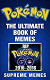 Pokemon: The Ultimate Book of Memes (Contains hundreds of hilarious Pokemon memes and jokes! Pokemon, Pokemon memes, Pokemon Go, Pokemon Guide, Pokemon kindle, memes, Pokemon jokes)