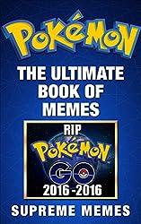 Pokemon: The Ultimate Book of Memes (Contains hundreds of hilarious Pokemon memes and jokes! Pokemon, Pokemon memes, Pokemon Go, Pokemon Guide, Pokemon kindle, memes, Pokemon jokes)
