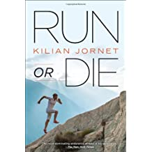 Run or Die by Kilian Jornet (2013-07-01)
