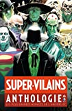 Super-vilains anthologie : Les plus grandes menaces de lunivers DC