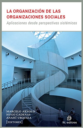 La organización de las organizaciones sociales: aplicaciones desde perspectivas sistémicas por Hugo Cadenas
