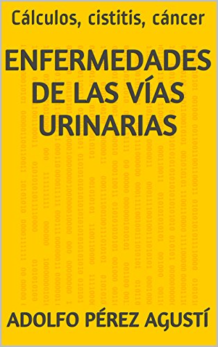 Enfermedades de las vías urinarias: Cálculos, cistitis, cáncer (Tratamiento natural nº 22) por Adolfo Pérez Agusti