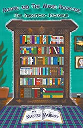 Maggie and The Magic Bookcase: The Prehistoric Prologue
