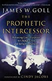 Prophetic Intercessor: Releasing God's Purposes to Change Lives and Influence Nations by James W. Goll (1-Apr-2007) Paperback