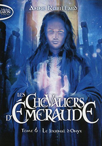 Les Chevaliers d'Emeraude T06 Le journal d'Onyx par Anne Robillard