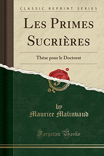 Les Primes Sucrières: Thèse Pour Le Doctorat (Classic Reprint) par Maurice Malinvaud