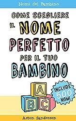 Nomi del Bambino: Come Scegliere il Nome Perfetto per il Tuo Bambino (Con una lista di 500 nomi per bambini)