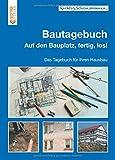 Bautagebuch: Auf den Bauplatz, fertig, los! Das Tagebuch für Ihren Hausbau (Richtig.Schön.Wohnen....