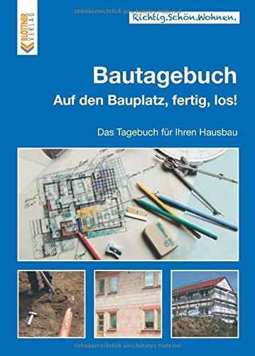 Bautagebuch: Auf den Bauplatz, fertig, los! Das Tagebuch für Ihren Hausbau (Richtig.Schön.Wohnen. / Freche, schlaue und schöne Themen!)