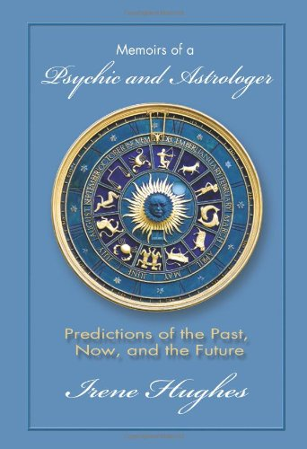 Memoirs of a Psychic and Astrologer: Predictions of the Past, Now, and the Future