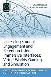 Increasing Student Engagement and Retention Using Immersive Interfaces: Virtual Worlds, Gaming, and Simulation: 6 (Cutting-edge Technologies in Higher Education)