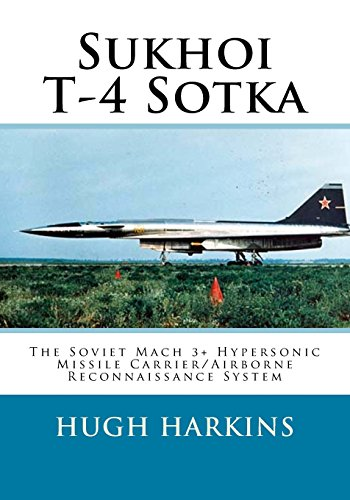 Sukhoi T-4 Sotka: The Soviet Mach 3+ Hypersonic Missile Carrier/Airborne Reconnaissance System