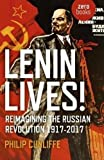 Lenin Lives!: Reimagining the Russian Revolution 1917-2017