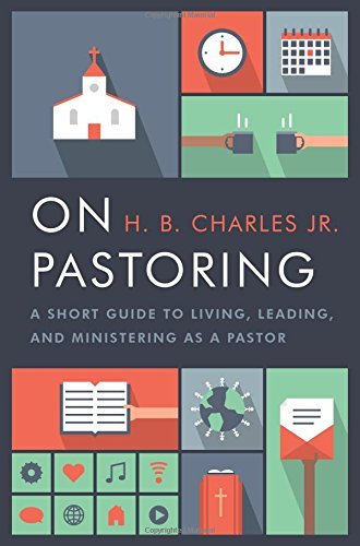 On Pastoring: A Short Guide to Living, Leading, and Ministering as a Pastor por H. B. Charles Jr