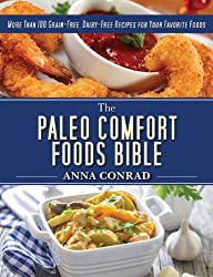 The Paleo Comfort Foods Bible: More Than 100 Grain-Free, Dairy-Free Recipes for Your Favorite Foods by Anna Conrad (2014-08-05)