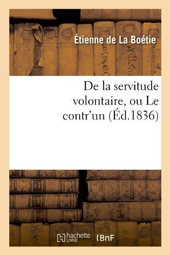 De la servitude volontaire, ou Le contr'un (Éd.1836) par Etienne de La Boétie