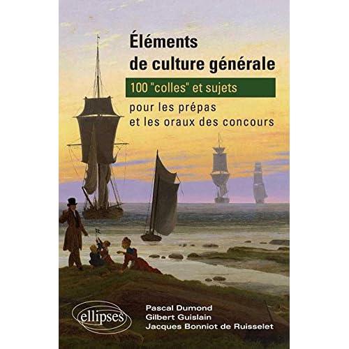 Éléments de culture générale : 100 'colles' et sujets pour les prépas et les oraux des concours