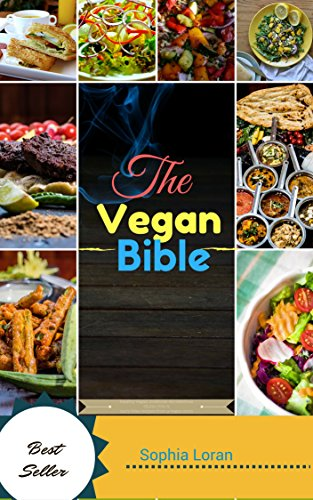 The Vegan Bible: Healthy Vegan Cookbook-82 Delicious Gluten free & Dairy free Recipes From a vegan Mom (vegan cookbook,vegan recipes,vegetarian,raw vegan,vegan ... cooker,weight loss,high protein,smoothies)