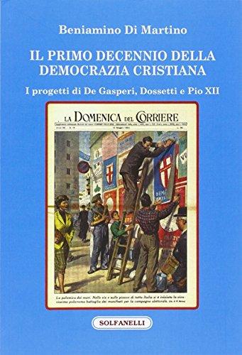Il primo decennio della Democrazia Cristiana. I progetti di De Gasperi, Dossetti e Pio XII (Faretra) por Beniamino Di Martino