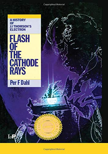 Flash of the Cathode Rays: History of J.J.Thomson's Electron