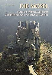 Die Mosel: Burgen,Schlösser,Adelssitze und Befestigungen von Trier bis Koblenz (Burgen, Schlösser, Herrensitze)