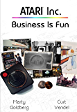 Atari Inc. Business is Fun (Complete History of Atari - Volume 1) (English Edition)