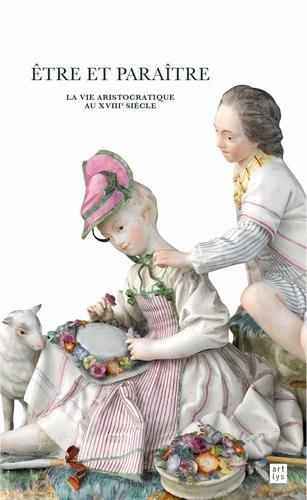 Etre et paratre, la vie aristocratique au XVIIIe sicle : Trsors cachs du muse national de la Renaissance