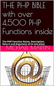 THE PHP BIBLE with over 4,500 PHP Functions inside: The PHP Function Name, Description, Return and Argument all in one place by [Martin, Michael]