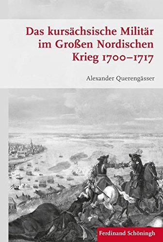 Das kursächsische Militär im Großen Nordischen Krieg 1700–1717 (Krieg in der Geschichte)