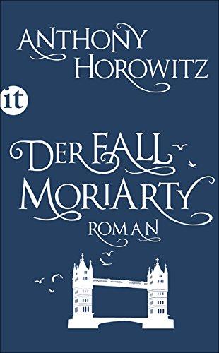 Der Fall Moriarty: Eine Geschichte von Sherlock Holmes' großem Gegenspieler (insel taschenbuch, Band 4409)