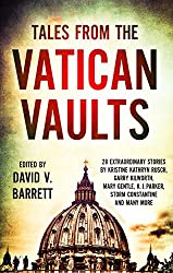 Tales from the Vatican Vaults: 28 extraordinary stories by Kristine Kathryn Rusch, Garry Kilworth, Mary Gentle, KJ Parker, Storm Constantine and many more