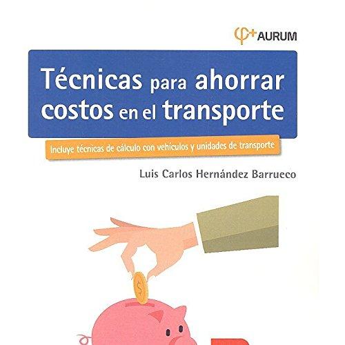Técnicas para ahorrar costos en el transporte. AURUM 2E (Biblioteca de logística)