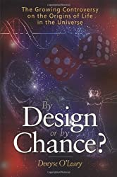 By Design or by Chance in the Universe: The Growing Controversy on the Origins of Life