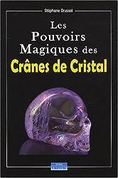 Les Pouvoirs Magiques des Crânes de Cristal