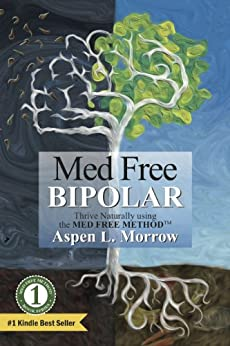 Med Free Bipolar: Thrive Naturally with the Med Free MethodTM (The Ultimate Survival Guide to Fast Natural Cures Book 1) (English Edition) par [Morrow, Aspen]