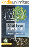 Med Free Bipolar: Thrive Naturally with the Med Free Method (The Ultimate Survival Guide to Fast Natural Cures Book 1)