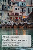 Das Sizilien-Lesebuch: Impressionen und Rezepte von der Insel der Götter - Almut Irmscher