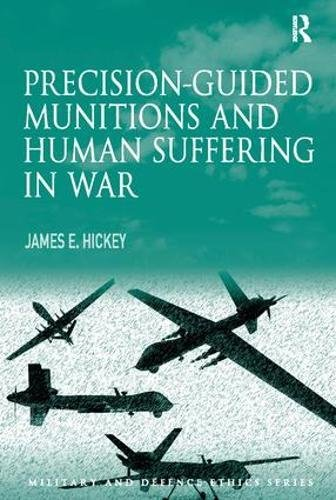 Precision-guided Munitions and Human Suffering in War (Military and Defence Ethics)