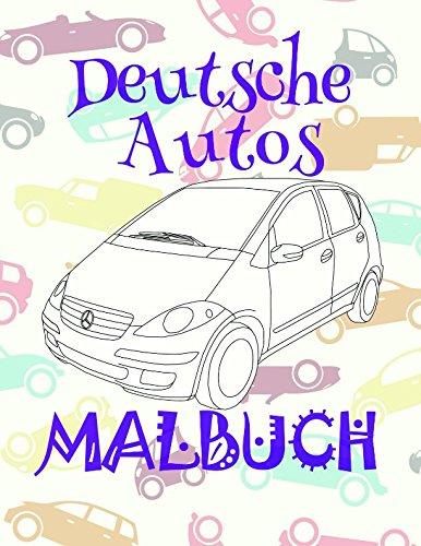 Malvorlagen Coloring Book (Malbuch Deutsche Autos ✎: Schönes Malbuch für Jungen 4-10 Jahre alt! ✌ (Malbuch Deutsche Autos - A SERIES OF COLORING BOOKS, Band 4))