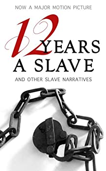 12 Years a Slave: Illustrated Edition (Includes Additional Slave Narratives, including Uncle Tom's Cabin) (English Edition) von [Northup, Solomon, Stowe, Harriet Beecher, Douglass, Frederick, Jacobs, Harriet Ann, Washington, Booker T., Books, Maplewood]