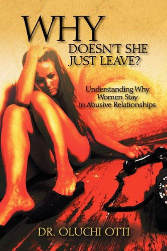 Why Doesn't She Just Leave?: Understanding Why Women Stay in Abusive Relationships