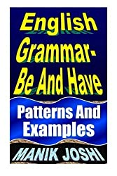 English Grammar- Be and Have: Patterns and Examples (English Daily Use) (Volume 19) by Mr. Manik Joshi (2014-01-25)
