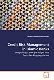 Credit Risk Management in Islamic Banks: Integrating a new paradigm into Swiss banking regulation