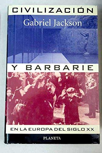 Civilización y barbarie en la Europa del Siglo XX por Gabriel Jackson