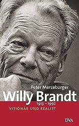 Willy Brandt: 1913-1992 - Visionär und Realist