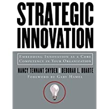 Strategic Innovation: Embedding Innovation as a Core Competency in Your Organization by Nancy Tennant Snyder (2003-06-30)