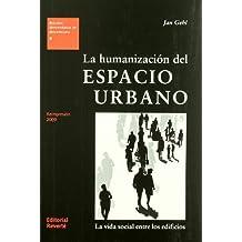 La humanizacion del espacio urbano/ The Humanization of Urban Spaces: Una introduccion con ejemplos practicos/ An Introduction with Practical Examples (Spanish Edition) by Jan Gehl (2004-01-02)